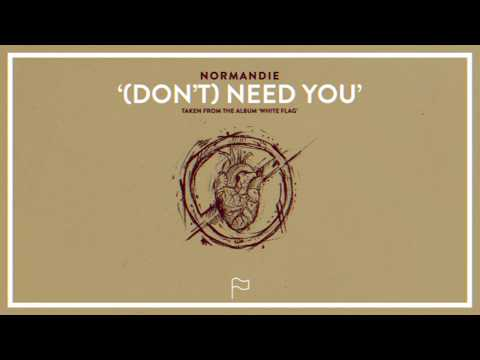 Normandie – (Don't) Need You
