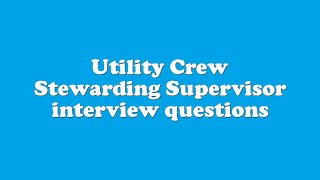 Utility Crew Stewarding Supervisor interview questions