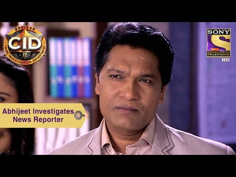 Your Favorite Character | Abhijeet Investigates A News Reporter | CID