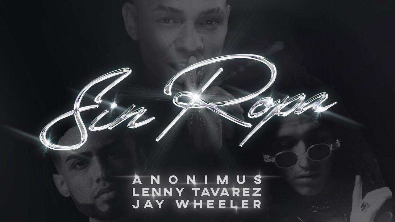 Anonimus, Lenny Tavarez & Jay Wheeler - Sin Ropa (Video Oficial)