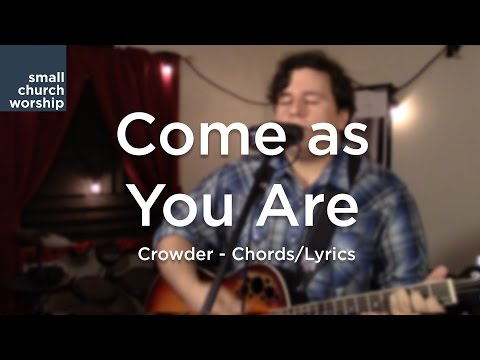 Come as You Are - Crowder - Chords/Lyrics
