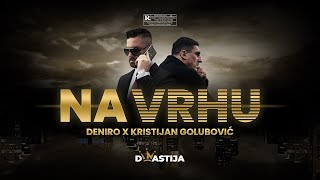 DENIRO X KRISTIJAN GOLUBOVIC - NA VRHU (OFFICIAL VIDEO)