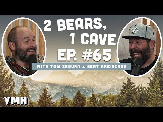 Ep.65 | 2 Bears 1 Cave w/ Tom Segura & Bert Kreischer