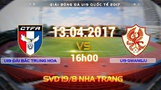 FULL | U19 ĐÀI BẮC TRUNG HOA (2-2) U19 GWANGJU | U19 QUỐC TẾ 2017