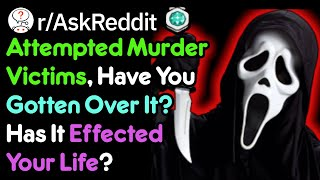 Attempted Murder Survivors Share Their Story (Crime Stories r/AskReddit)