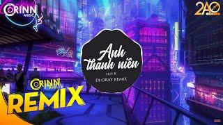 Anh Thanh Niên (Ciray Remix) - HuyR | Nhạc Trẻ Căng Cực Gây Nghiện Hay Nhất 2020