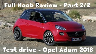 Full Noob Review - Opel Adam Glam 2018 - Test drive - REVIEW 003 - Part 2/2 [4K]