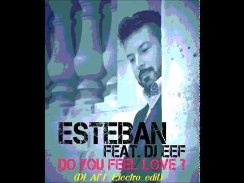 ESTEBAN Feat DJ EEF Do You Feel Love DJ Al'1 Electro edit