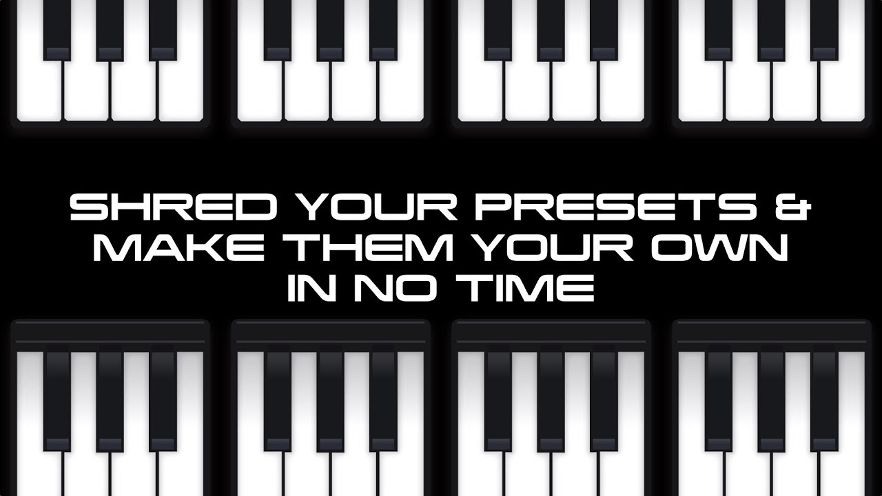 Shred your Presets and make them your own