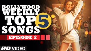 Bollywood Weekly Top 5 Songs | Episode 2 |  Hindi Songs