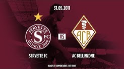 Servette FC - AC Bellinzone 31.05.2011: l'intégrale