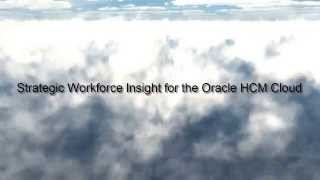 Strategic Workforce Insight for the Oracle HCM Cloud