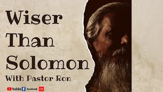 Wiser Than Solomon
