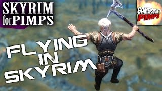 Skyrim For Pimps - Flying in Skyrim (S6E24) - Walkthrough - GameSocietyPimps