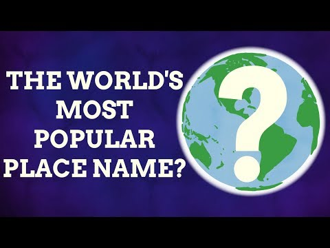 What's The World's Most Popular Place Name?