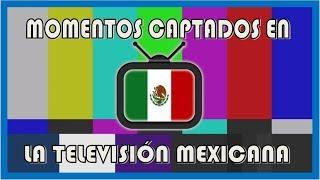 Top: Momentos Captados en la Television Mexicana (parte 1)