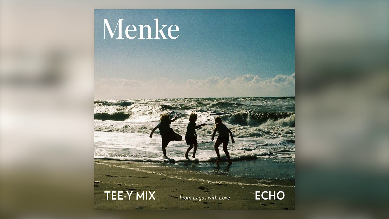 Download Menke - Echo  (From Lagos with Love) - Tee Y Mix Remix (Official Audio)