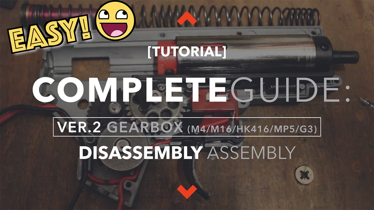 [TUTORIAL] Ver 2 GEARBOX COMPLETE GUIDE: Disassembly/Assembly  (M4/HK416/M16/MP5/G3)