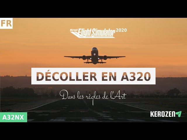 LE DECOLLAGE EN A320 - Dans les règles de l'Art - Flight Simulator 2020 + A32NX