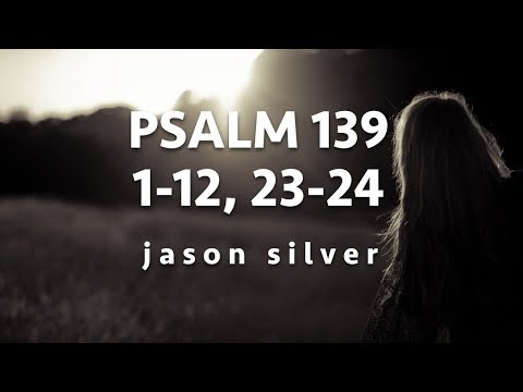 🎤 Psalm 139:1-12,23-24 Song with Lyrics - Where Can I Go? - Jason Silver [WORSHIP SONG]