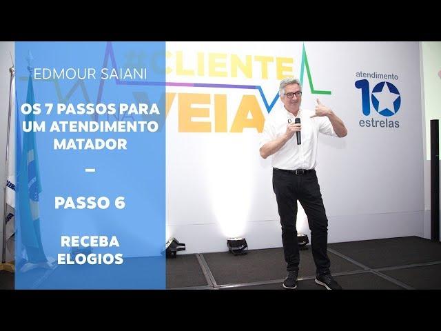 Série Passos para um Atendimento Matador - Passo 6 Receba elogios | Edmour Saiani