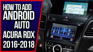 Android Auto Acura RDX - How To Add Android Auto Acura RDX 2016-2018 Navtool Video Interface