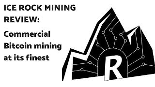 Ice Rock Mining Review: Commercial Bitcoin mining at its finest