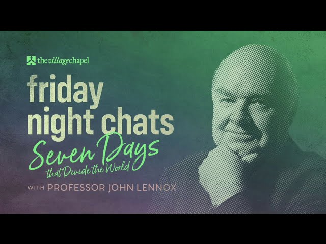 Friday Night Chats: Seven Days That Divide the World with Professor John Lennox