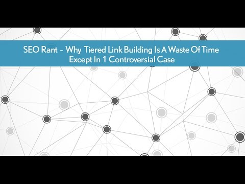SEO Rant - Why Tiered Link Building Is A Waste Of Time Except In 1 Controversial Case