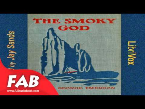 The Smoky God or a Voyage to the Inner World Full Audiobook by Willis George EMERSON