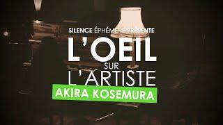L'OEIL SUR L'ARTISTE : AKIRA KOSEMURA