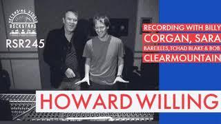 RSR245 - Howard Willing - Recording with Billy Corgan, Sara Bareilles, Tchad Blake & Bob...