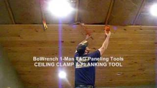 1-man T&g Ceiling Install - Bowrench Ceiling-clamp & Bowrench Paneling Tool