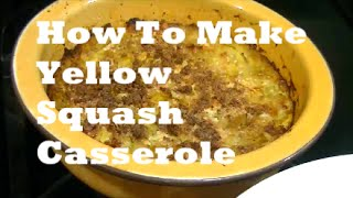 How To Make Yellow Squash Casserole