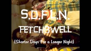 FetchBWell - S.D.F.L.N. (Shorter Days For a Longer Night)