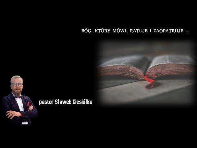 Bóg, który mówi, ratuje i zaopatruje! - pastor Sławek Ciesiółka