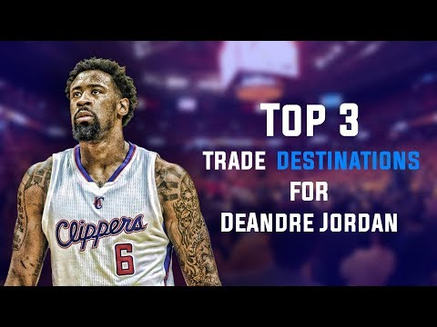 Top 3 Trade Destinations for DeAndre Jordan