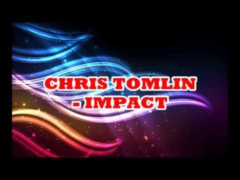 Chris Tomlin - Impact Lyrics mp3