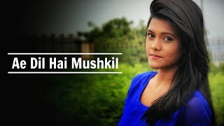 Ae Dil Hai Mushkil - Title Song [ Arijit Singh ] | Female Cover | By Subhechha
