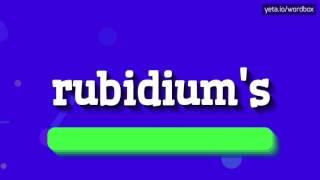 RUBIDIUM'S - HOW TO PRONOUNCE IT!?