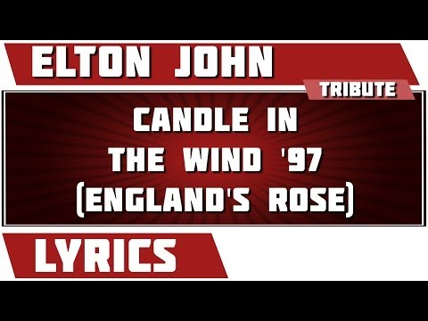 Candle In The Wind '97 (England's Rose) - Elton John tribute - Lyrics