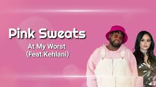 Pink Sweats - At My Worst (feat.Kehlani) | Lirik dan Terjemahan