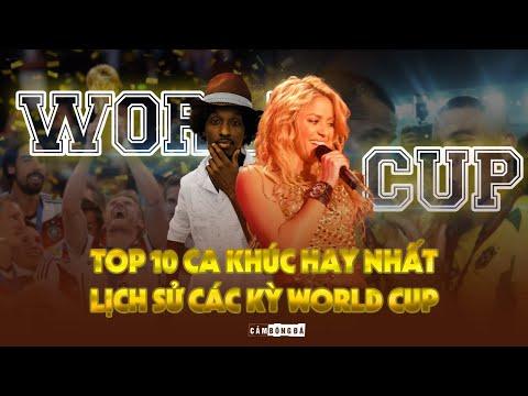 TOP 10 CA KHÚC HAY NHẤT LỊCH SỬ CÁC KỲ WORLD CUP