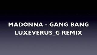 MADONNA - GANG BAND (LUXEVERUS_G REMIX)