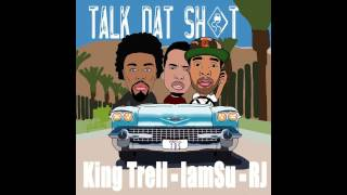"King Trell feat. IAMSU! & RJ - ""Talk That Shit"" OFFICIAL VERSION"