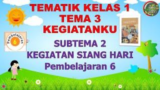 Kelas 1 Tematik : Tema 3 Subtema 2 Pembelajaran 6 (KEGIATANKU)