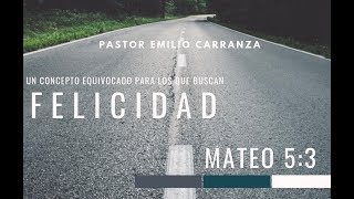"""Predicacion - """"Un Concepto Equivocado Para Los Que Buscan La Felicidad"""" - Pastor Emilio Carranza"""