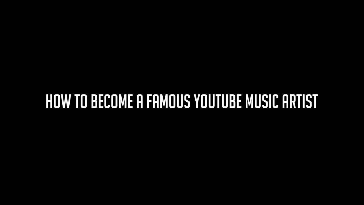 how to get famous on youtube for music