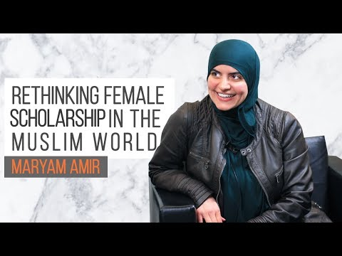 Rethinking Female Scholarship in the Muslim World | Maryam Amir