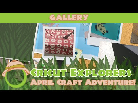 April Craft Adventure Gallery – Cricut Explorers